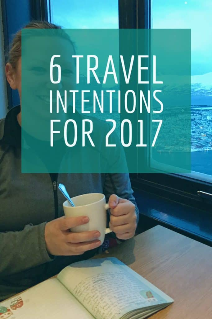 6 travel intentions for 2017...being more mindful, visiting Asia, being a better journaler, and much more!