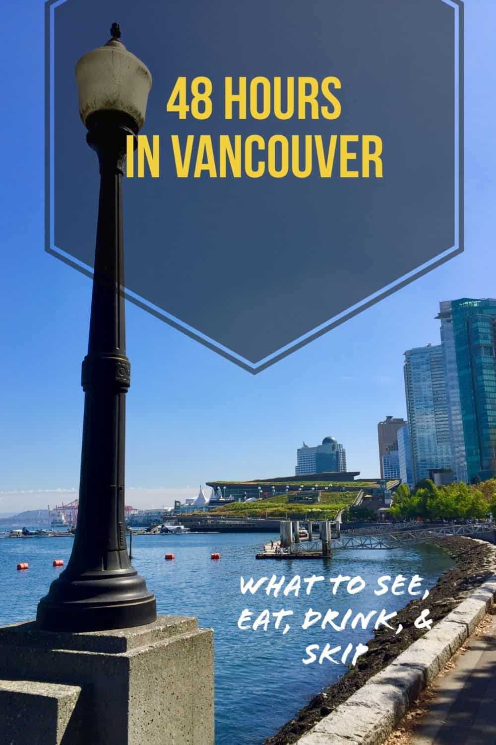 Things to do in Vancouver with only 2 Days--itinerary tips for the best weekend