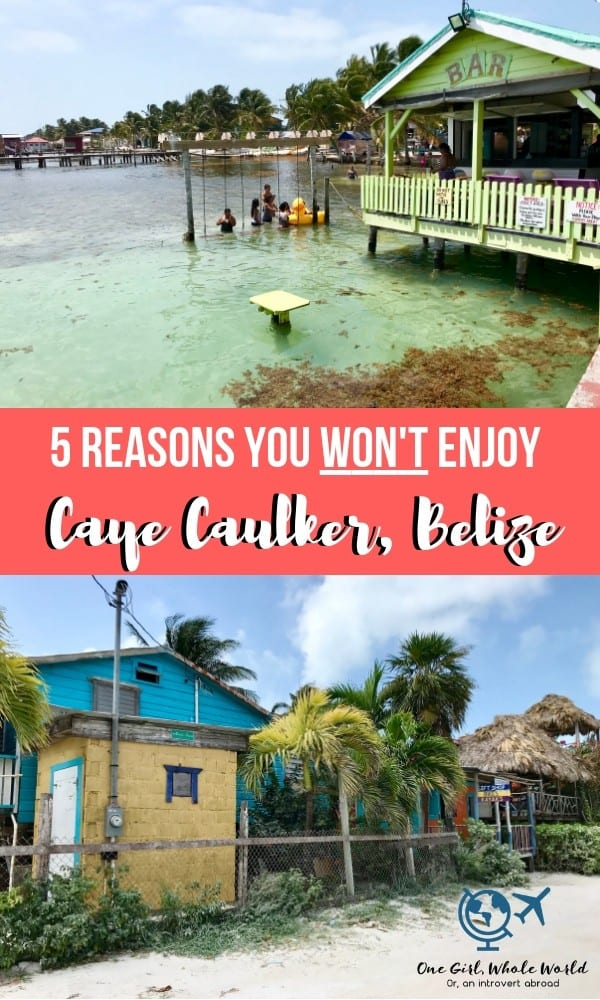 "5 Reasons You Won't Enjoy Caye Caulker, Belize | If you're asking, ""Should I visit Caye Caulker?"" then this post may help. There's a ton to love about the island but it's not right for everyone or every kind of trip. #belize #goslow #cayecaulker #island #vacay #beach #caribbean"