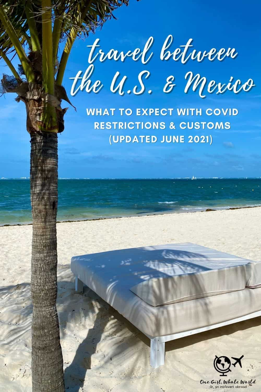 Steps to Travel Between the U.S. & Mexico (COVID Restrictions) | Here are the steps I had to go through as of May 2021, including customs, health declarations, and negative COVID test to re-enter the USA. #mexico #traveltips